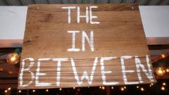 The In Between is OPEN!