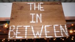 The In Between is OPEN!